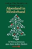 Alpenland in Mörderhand: 12 Weihnachtskrimis aus dem tiefen Süden