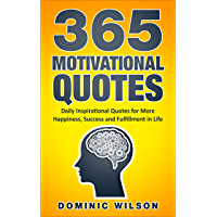 365 Motivational Quotes: Daily Inspirational Quotes to Have More Happiness, Success and Fulfillment in Life (English Edition)
