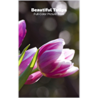 Beautiful Tulips Full-Color Picture Book: Flower Picture Book for Children, Seniors and Alzheimer's Patients -Flowers Nature Gardening (English Edition)