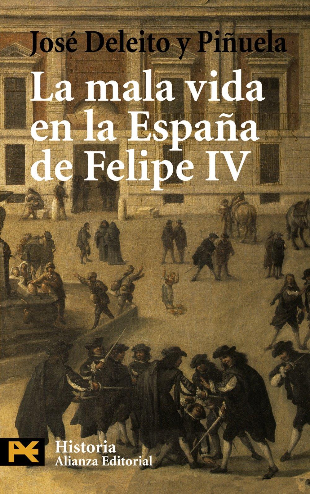 La mala vida en la España de Felipe IV El Libro De Bolsillo - Historia: Amazon.es: Deleito y Piñuela, José, San Valero Aparisi, Julián: Libros