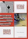Détails de mode à la loupe : Tome 1, Généralités, coutures, pattes de boutonnage, empiècements, modes opératoires, édition bilingue français-anglais