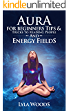 Auras: Aura Tips & Tricks to Reading People and Energy Fields (Chakra Healing, Mind Reading, Clairvoyance, Psychic Medium, Color Healing, Third Eye Book 1) (English Edition)