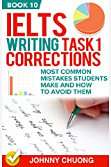 Ielts Writing Task 1 Corrections: Most Common Mistakes Students Make And How To Avoid Them (Book 10) Kindle Edition