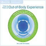 How to Have an Out of Body Experience: Transcend the Limits of Physical Form and Accelerate Your Spritual Evolution
