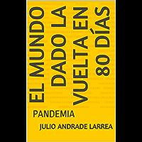 El mundo dado la vuelta en 80 días : PANDEMIA (Spanish Edition)