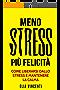 Meno stress, più felicità: Come liberarsi dallo stress e mantenere la calma
