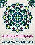 Mindful Mandalas: A Mandala Coloring Book