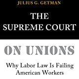 The Supreme Court on Unions: Why Labor Law Is