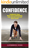 Self-Confidence: Eliminate Fear, Build Self-Confidence, And Master Your Life Right Now! (Self-Confidence, Anxiety, Introvert, Motivation, Success)