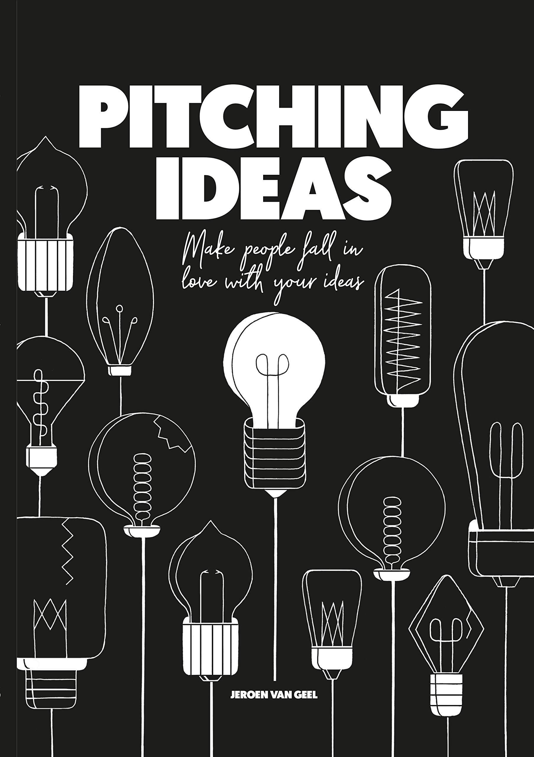 Pitching Ideas: Make People Fall in Love with your Ideas ...