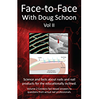 Face-To-Face with Doug Schoon Volume II: Science and Facts about Nails/nail Products for the Educationally Inclined…