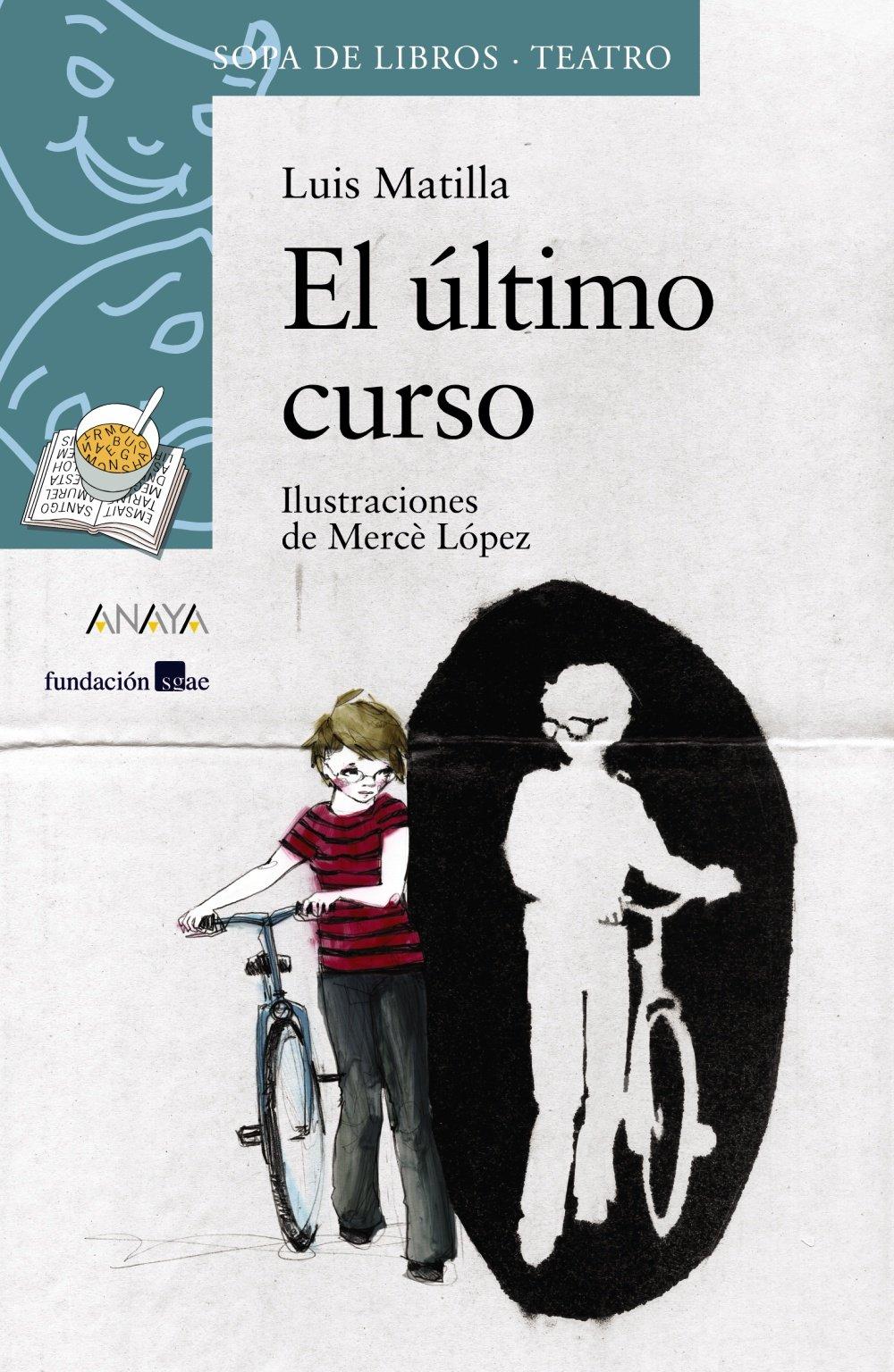 El último curso (Literatura Infantil (6-11 Años) - Sopa De Libros (Teatro)) Tapa blanda – 23 nov 2009 Luis Matilla Mercè López ANAYA INFANTIL Y JUVENIL 8466785043
