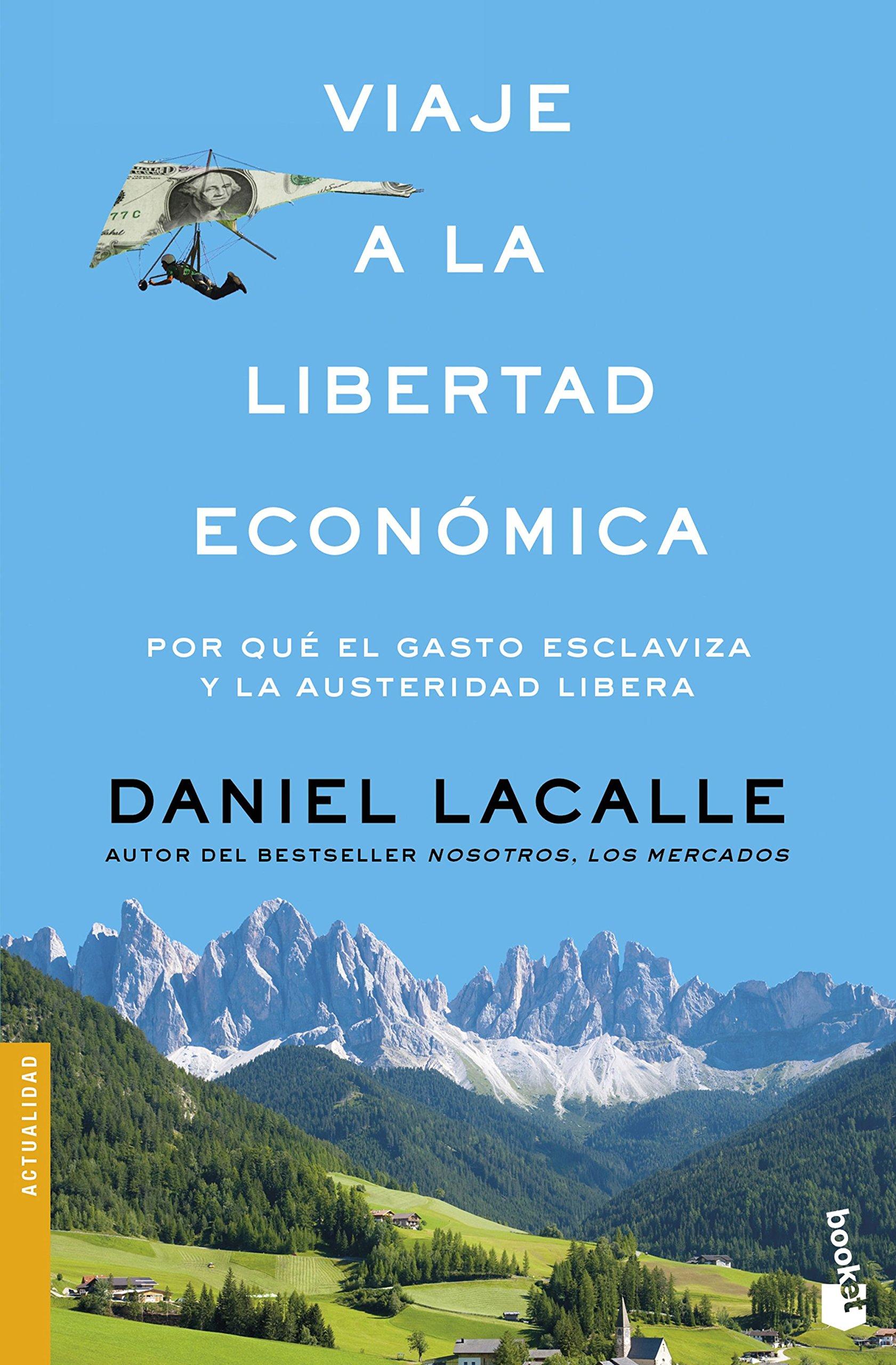 Viaje a la libertad económica (Divulgación) Tapa blanda – 4 abr 2017 Daniel Lacalle Booket 8423427323 Economics