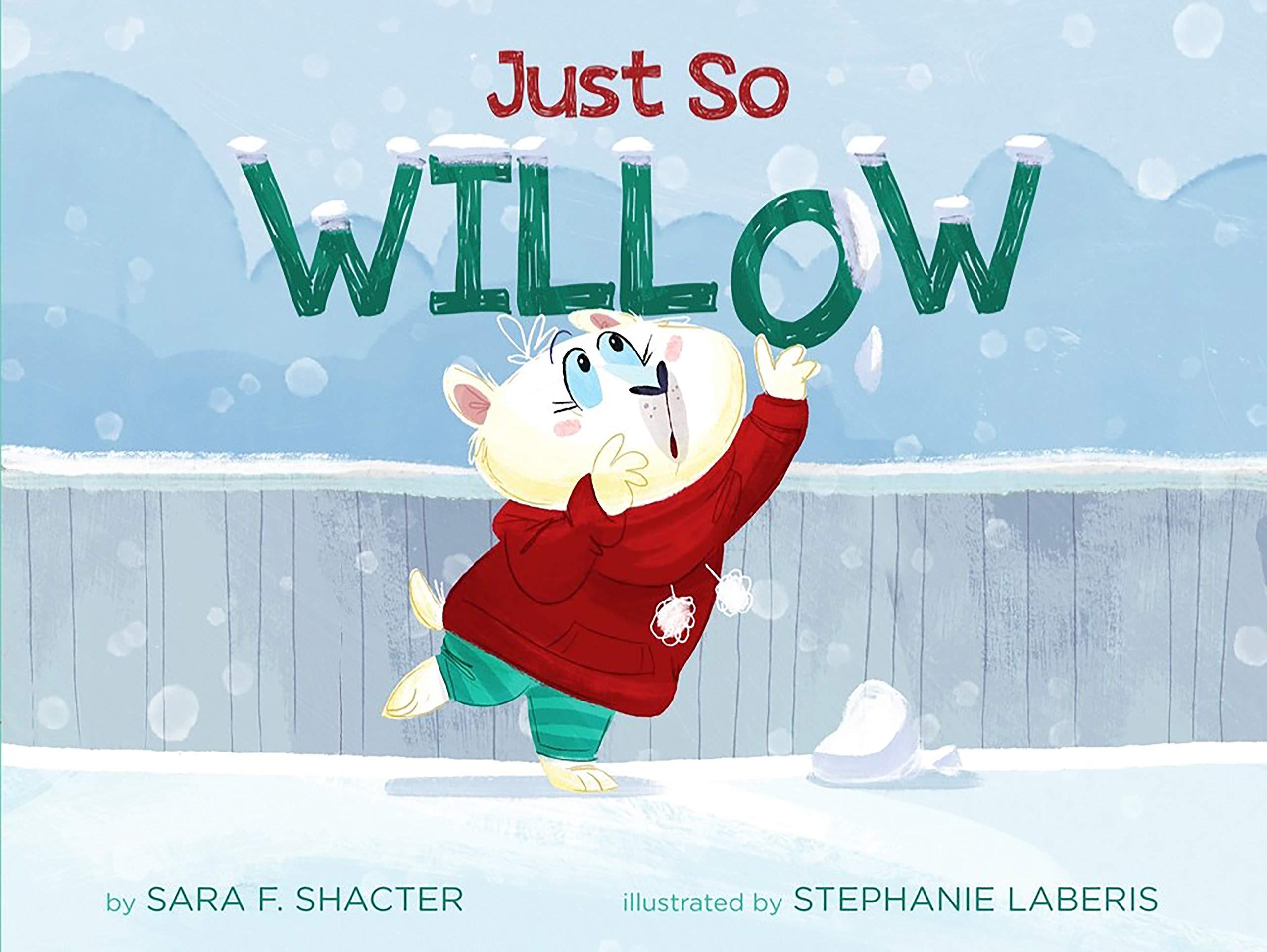 Just So Willow: Sara Shacter, Stephanie Laberis
