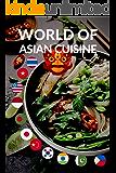World of Asian Cuisine (Asian Recipes Book 1)