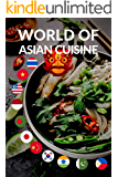 World of Asian Cuisine (Asian Recipes Book 1)