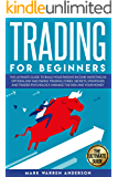 TRADING FOR BEGINNERS: The Ultimate Guide to Build Your Passive Income Investing in Options, Day and Swing Trading, Forex. Secrets, Strategies and Trader Psychology. Manage the Risk and Your Money