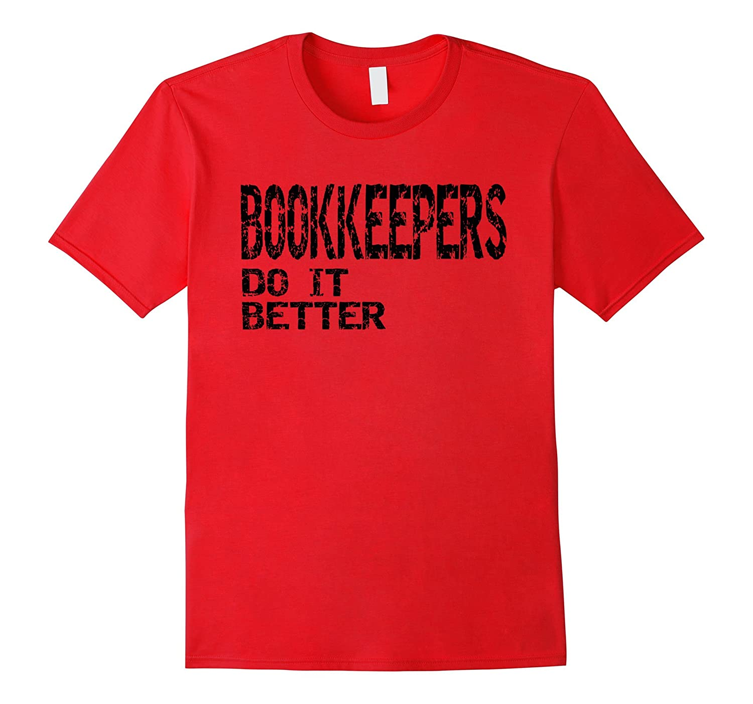 BOOKKEEPERS Do It Better T Shirt Gift TShirt-PL