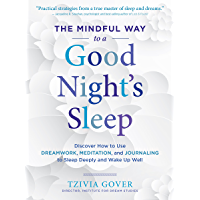 The Mindful Way to a Good Night's Sleep: Discover How to Use Dreamwork, Meditation, and Journaling to Sleep Deeply and Wake Up Well (English Edition)
