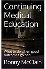 Continuing Medical Education: What to do when good outcomes go bad (Content Media & Analytics Book 3) Kindle Edition