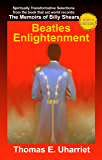 Beatles Enlightenment: Spiritually Transformative Selections from The Memoirs of Billy Shears