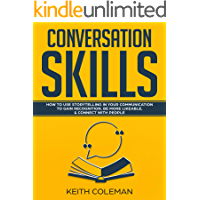 Conversation Skills: How to Use Storytelling in Your  Communication to Gain Recognition, Be More Likeable, & Connect with People (Socialize Charismatically Book 2)
