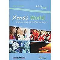 Xmas World: 12 Weihnachtslieder für S/SA/SAB und Klavier. Chor (3-stimmig) mit Klavierbegleitung. Chorbuch. (Schul-Chor)