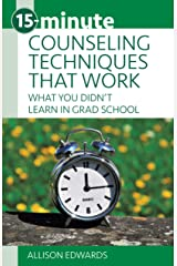 15-Minute Counseling Techniques that Work: What You Didn't Learn in Grad School (15-Minute Focus) Paperback