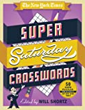 The New York Times Super Saturday Crosswords: 50 Hard Puzzles from the Pages of The New York Times