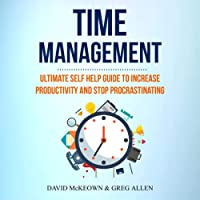 Time Management: Ultimate Self Help Guide to Increase Productivity and Stop Procrastinating