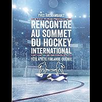 Rencontre au sommet du hockey international: Tête à tête Finlande-Québec (French Edition)
