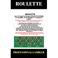 Roulette: How To Target The Chops In ROULETTE DOZENS & COLUMNS  To Win $56,000 in 1110 Spins Or LESS!!! (English Edition)