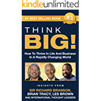 THINK BIG!: How To Thrive In Life And Business  In A Rapidly Changing World, Insights From International Thought Leaders
