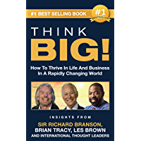 THINK BIG!: How To Thrive In Life And Business  In A Rapidly Changing World, Insights From International Thought Leaders (English Edition)