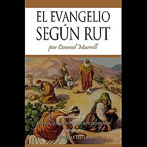 El Evangelio Según Rut (Spanish Edition)