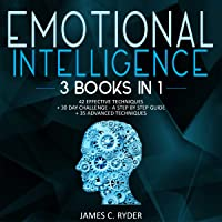 Emotional Intelligence - 42 Effective Techniques + 30 Day Challenge: A Step by Step Guide + 35 Advanced Techniques (3…