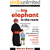 The big elephant in the room: Journey into the phenomenon of pedophilia in the Catholic Church (Annoying Truths Book 1)