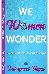 WE WOMEN WONDER: Dreams, Desires, Struggles, & Triumphs Kindle Edition