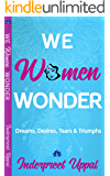 WE WOMEN WONDER: Dreams, Desires, Struggles & Triumphs