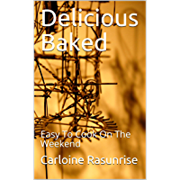 Delicious Baked :  Easy To Cook On The Weekend (English Edition)