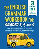 The English Grammar Workbook for Grades 3, 4, and 5: 140+ Simple Exercises to Improve Grammar, Punctuation and Word…