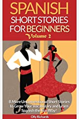 Spanish Short Stories For Beginners Volume 2: 8 More Unconventional Short Stories to Grow Your Vocabulary and Learn Spanish the Fun Way! (Spanish Edition) Kindle Edition