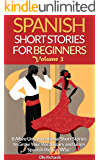 Spanish Short Stories For Beginners Volume 2: 8 More Unconventional Short Stories to Grow Your Vocabulary and Learn…