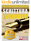 SCRITTURA EVOLUTIVA. Percorso Di Scrittura Creativa Per La Tua Crescita Personale, Professionale e Artistica.