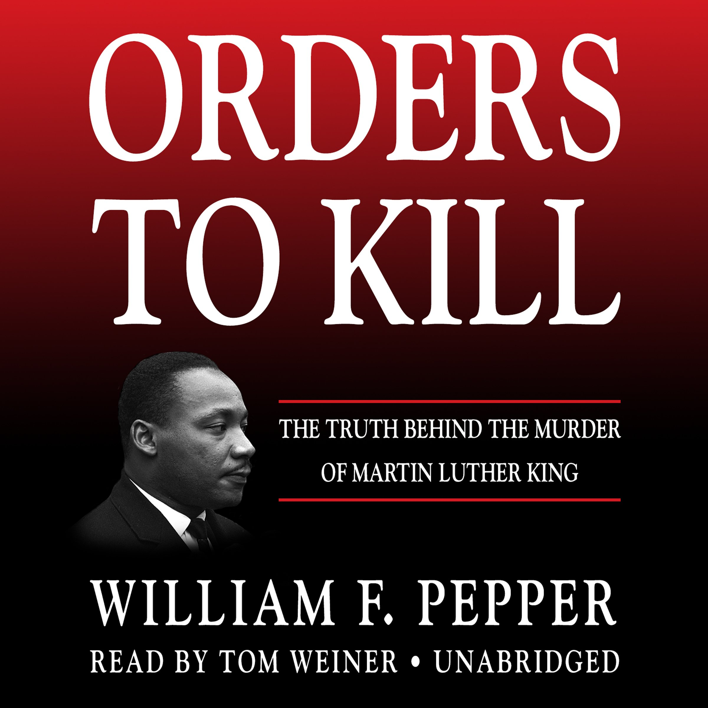 Orders to Kill: The Truth Behind the Murder of Martin Luther King: William F. Pepper: 9781483047416: Amazon.com: Books