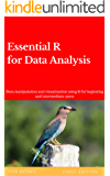 Essential R For Data Analysis: Data manipulation and visualization using R for beginning and intermediate users