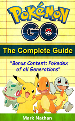 Pokemon Go The Complete Guide: With All Generation Pokedex Information from 1-721