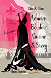 Chic & Slim Armoire Boudoir Cuisine & Savvy: Success Techniques For Wardrobe Relaxation Food & Smart Thinking (English Edition)