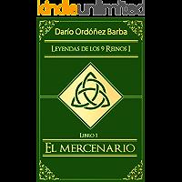 Leyendas de los 9 Reinos I: Libro 1 - El mercenario