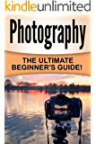 Photography: The Ultimate Beginner's Guide! (English Edition)